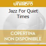 Jazz for the quiet times cd musicale