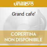 Grand cafe' cd musicale