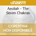 THE SEVEN CHAKRAS cd musicale di AEOLIAH