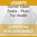 Music for healts cd musicale di G.e. Evans
