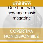 One hour with new age music magazine cd musicale di Artisti Vari
