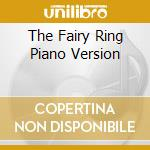 THE FAIRY RING PIANO VERSION cd musicale di ROWLAND MIKE