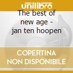 The best of new age - jan ten hoopen cd musicale di Artisti Vari