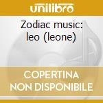 Zodiac music: leo (leone) cd musicale di Med Goodall
