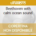 Beethoven with calm ocean sound cd musicale di Orchestra Oreade