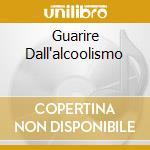 GUARIRE DALL'ALCOOLISMO cd musicale di HALPERN STEVEN