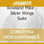 SILVER WINGS SUITE cd musicale di Mike Rowland