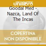 Nazca, land of the incas cd musicale di Med Goodal