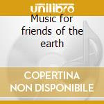 Music for friends of the earth cd musicale di G.e. Evans