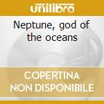 Neptune, god of the oceans cd musicale di Med Goodal