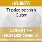 TRIPTICO:SPANISH GUITAR cd musicale di ARTISTI VARI