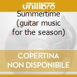 Summertime (guitar music for the season) cd musicale di Chris Glassfield