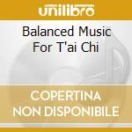 BALANCED MUSIC FOR T'AI CHI cd musicale di ROTH SCHAWKIE