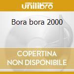 Bora bora 2000 cd musicale di Iasos