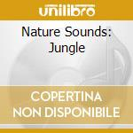NATURE SOUNDS: JUNGLE cd musicale di ARTISTI VARI