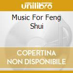 MUSIC FOR FENG SHUI cd musicale di AA.VV.