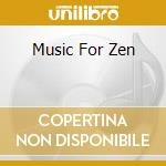 MUSIC FOR ZEN cd musicale di AA.VV.