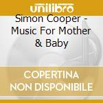 MUSIC FOR MOTHER & BABY cd musicale di Simon Cooper