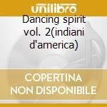 Dancing spirit vol. 2(indiani d'america) cd musicale di U.s.a. - vv.aa.