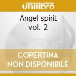 Angel spirit vol. 2 cd musicale di Artisti Vari