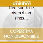 Red sun,blue river(rhian sings g.e.evans cd musicale di Rhian thomas lynette