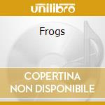 FROGS cd musicale di SOUNDS OF THE EARTH