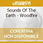 Sounds Of The Earth - Woodfire cd musicale di ARTISTI VARI