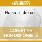 No small dreams cd musicale