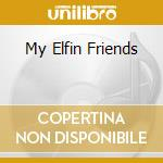 MY ELFIN FRIENDS cd musicale di Mike Rowland