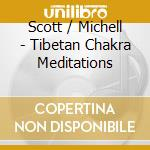 Scott / Michell - Tibetan Chakra Meditations cd musicale di SCOTT BEN CHRISTA MICHELL