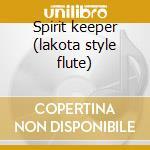 Spirit keeper (lakota style flute) cd musicale di Daniel Crane