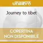 Journey to tibet cd musicale di Artisti Vari