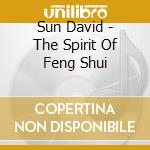THE SPIRIT OF FENG SHUI cd musicale di David Sun