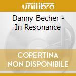 Becher Danny - In Resonance cd musicale di Danny Becher
