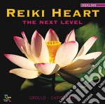 REIKI HEART - THE NEXT LEVEL cd musicale di GROLLO / CAPITANATA