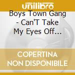 Boys Town Gang - Can'T Take My Eyes Off You cd musicale di Boys town gang