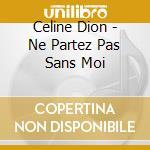 Ne partez pas sans moi cd musicale di Celine Dion