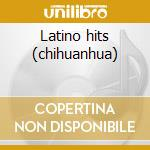 Latino hits (chihuanhua) cd musicale