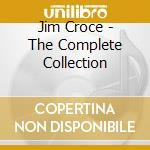 Jim Croce - The Complete Collection cd musicale di CROCE JIM