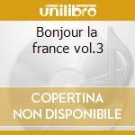 Bonjour la france vol.3 cd musicale di Artisti Vari