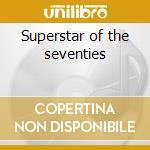 Superstar of the seventies cd musicale di Artisti Vari