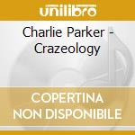Crazeology cd musicale di Charlie Parker