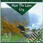 Hear the loon cry cd musicale di Artisti Vari
