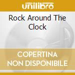 Rock around the clock cd musicale di Artisti Vari