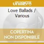 Love ballads cd musicale di Artisti Vari