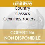Country classics (jennings,rogers, etc) cd musicale di Artisti Vari