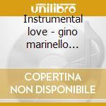 Instrumental love - gino marinello orch. cd musicale di Artisti Vari