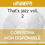 That's jazz vol. 2 cd musicale di Artisti Vari
