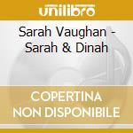 Sarah Vaughan - Sarah & Dinah cd musicale di Vaughan -washington