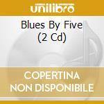 Blus by five cd musicale di Artisti Vari